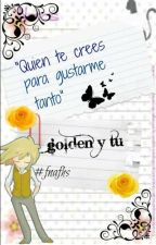 ¿Quien te crees para GUSTARME TANTO?(Golden y Tu) by Kuromithecat