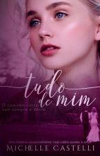 TUDO DE MIM - Para Seu Prazer #1 COMPLETO EM BREVE by MichelleCastelli