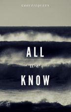 All We Know (J.V) |Libro 2| by GroupieQueen