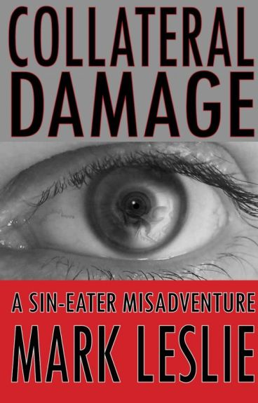 Collateral Damage: A Sin-Eater Misadventure by Mark_Leslie