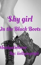 *Shy Girl in the Black Boots* by iiellymistyii