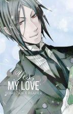 Yes, My Love → Sebastian X Reader Modern AU by SebastianMichaeIis
