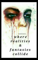 where realities & fantasies collide by esotericnova