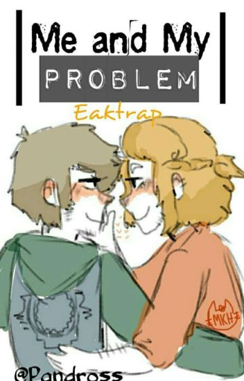 ||Me and My Problem|| EakxTowntrap
