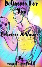 I'm Delirious For You (DeliriousX Vanoss) by raquel_angeline