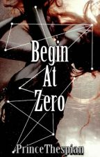 Begin At Zero (A Lynx Malfoy Sequel) by PrinceThespian