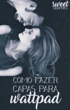 COMO FAZER CAPAS PARA WATTPAD by _sweetcely