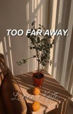Too Far Away   k.eith + l.ance by kxrinasantos