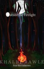 Outside The Firelight (UPDATED REGULARLY) by IcarusAblaze