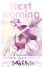 Next morning // Cameron Dallas by MatthyIsMyBae