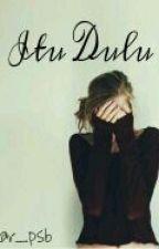 Itu Dulu by R_pasha