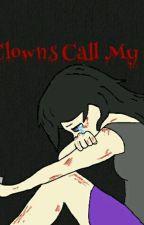 The Clowns Call My Name by ChubilyMarshmellow