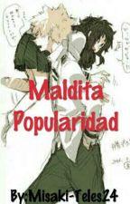 Maldita popularidad by Misaki-Teles24