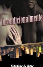 Incondicionalmente (Romance Gay) by VinnyWalker0