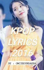 KPOP LYRICS 2016 PART 2 by GwiyeounDaeRa