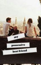 my possessive best friend by winifredxxg0h7
