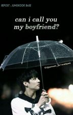 Can I Call You My Boyfriend? [FF BTS JUNGKOOK] by areum_jk