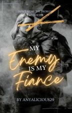 My Enemy Is My Fiance by Anyalicious29