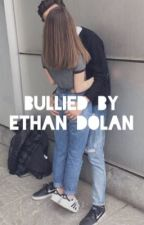 Bullied by Ethan Dolan  by depressedsher