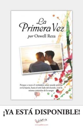 LA PRIMERA VEZ (GAY STORY) by OswellReza