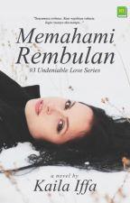 Memahami Rembulan #3 Undeniable Love Series by kailaiffa