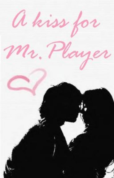 A kiss for Mr. Player by MeghanPorteous