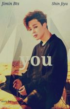 COMPLETED✔ YOU [Park Jimin] BTS Fanfiction by jungserin