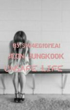 UNSAFE LIFE {COMPLETED} by PARKIE_SEOYEON