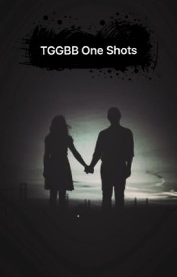 TGGBB One Shots (Fanfiction/ short stories)