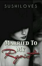 Married To My Rapist by SushiLoves