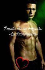 Rapita da un vampiro ~ La principessa~ by AngeladeGaetano