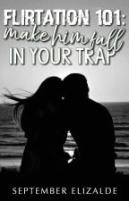 Flirtation 101: Make Him FALL in Your Trap by SeptemberElizalde