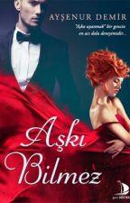 Aşkı Bilmez by Arelisss