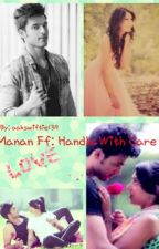 Manan ff: Handle With Care by aakswiftie139
