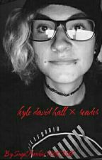 kyle david hall × reader (Finished) by AesthicJimin_