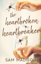 The Heartbroken Heartbreaker | PUBLISHED by SamMadison