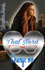 That Nerd Change Me [Completed] by Angelina_Farah