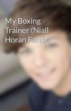 My Boxing Trainer (Niall Horan Fanfic) by louiselovetommo