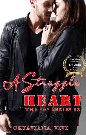 """A STRUGGLE HEARTS (21+) - The """"A"""" Series #2 by oktaviana_vivi"""