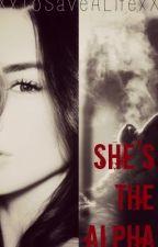 .|.She's The Alpha.|.Book One.|. by XxToSaveALifexX