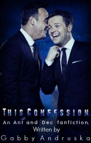 This confession. Ant and Dec fan fiction.