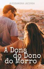 A Dona Do Dono Do Morro by AlessandraLacerda480