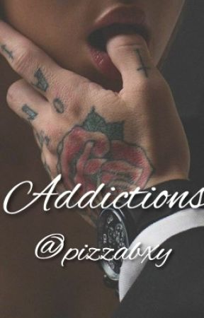 Addictions ~ by pizzabxy