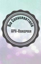 Bio Conversations by APH-RarePair