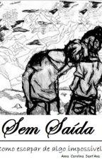 Sem Saída - Como escapar de algo impossível by AnnaCarolinaSantAnad