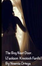 The boy next door (Jackson  Krecioch fanfic) by DuhhitsYESI