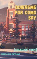 Quiereme Por Como Soy [Charisk Yuri] by EstelaMaldonado9