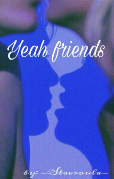 Yeah, friends.
