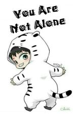 You Are Not Alone [COMPLETED] by ssizy2