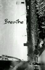 Breathe \M.S\ by AliensAreDun